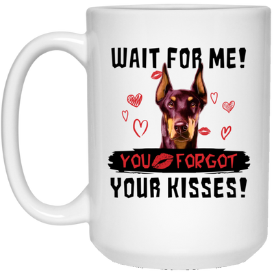 Doberman - Wait For Me! You Forgot Your Kisses White Mug