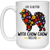 Life Is Better With Chow Chow Around White Mug