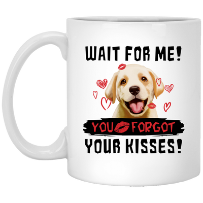 Labrador - Wait For Me! You Forgot Your Kisses White Mug