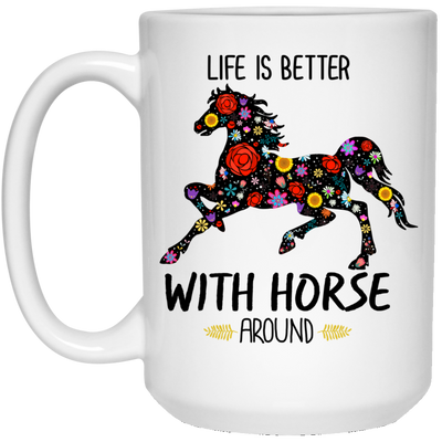 Life Is Better With Horse  Around White Mug