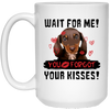 Dachshund - Wait For Me! You Forgot Your Kisses White Mug