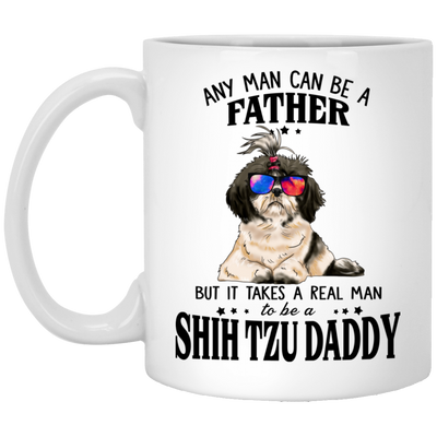Shih tzu Daddy - Any Man Can Be A Father White Mug