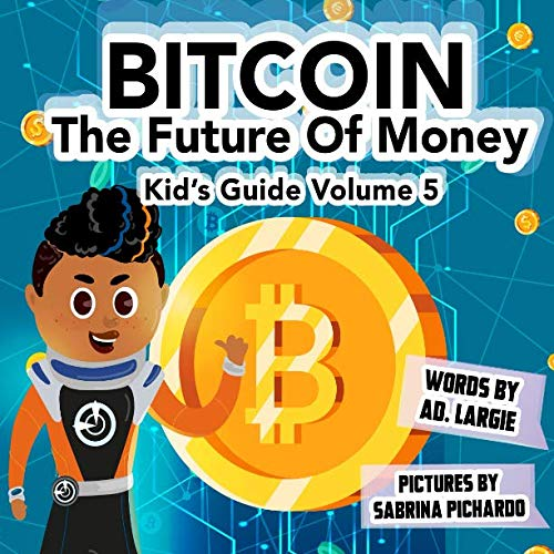 Bitcoin: The Future of Money (Kids Guide)