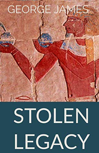 Stolen Legacy: Greek Philosophy is Stolen Egyptian Philosophy