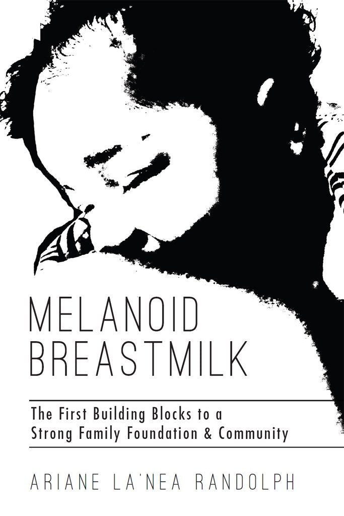 Melanoid Breastmilk: The First Building Blocks to a Strong Family Foundation & Community