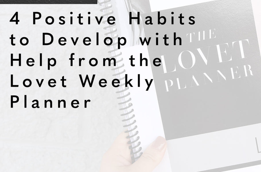4 Positive Habits to Develop with Help from the Lovet Weekly Planner
