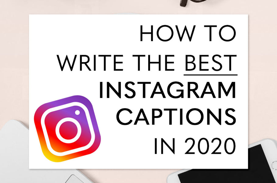 How to Write the Best Instagram Captions in 2020