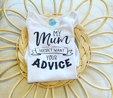 My Mum doesn't want your advice Bodysuit