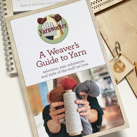 A Weaver's Guide to Yarn - Print Edition