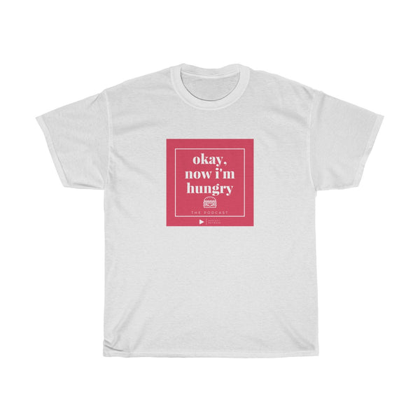 Okay, Now I'm Hungry - Unisex Heavy Cotton Tee