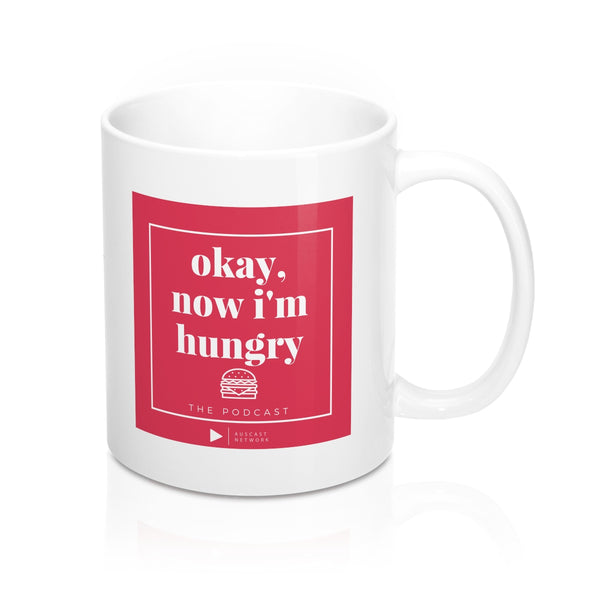 Okay, now I'm Hungry - Mug 11oz