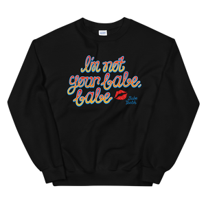 Babeteeth I'm Not Your Babe, Babe Crewneck Sweatshirt