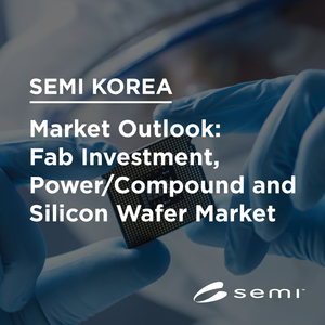 SEMI Market Outlook: Fab Investment, Power/Compound and Silicon Wafer Market