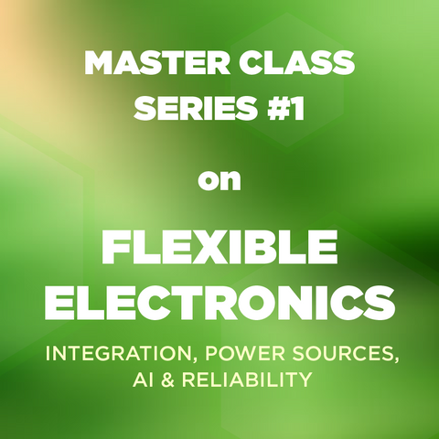 Flexible Electronics Webinar Master Class Series: Power, AI, Integration, Reliability (On Demand)
