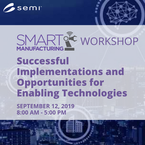 SEMI Smart Manufacturing Workshop: Successful Implementations and Opportunities for Enabling Technologies