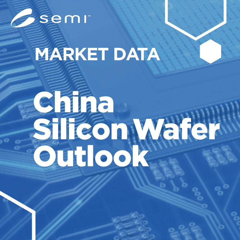 SEMI China Semiconductor Silicon Wafer Outlook
