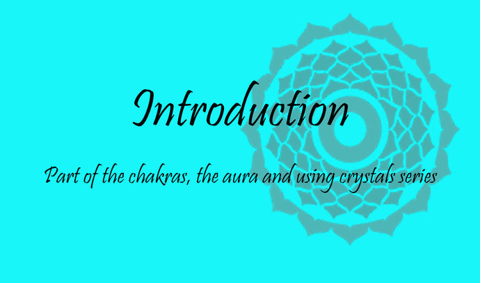 The Chakras, the Aura and Using, Crystals Introduction.