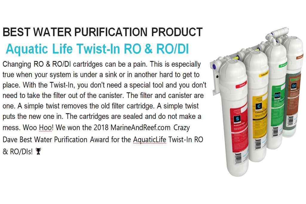 Woo Hoo! We won the 2018 MarineAndReef.com Crazy Dave Best Water Purification Award for the Aquatic Life Twist-In RO & RO/DIs!