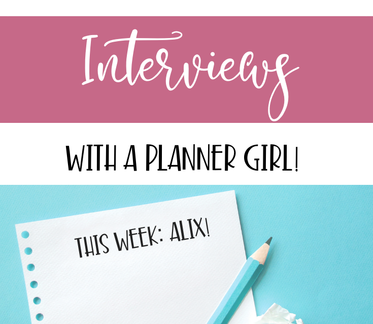 Interviews With a Planner Girl: Alix!