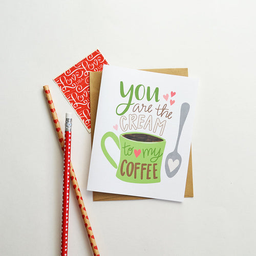 You are the cream to my coffee card