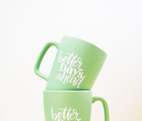12 oz Better Days Ahead mint green Ceramic Mug