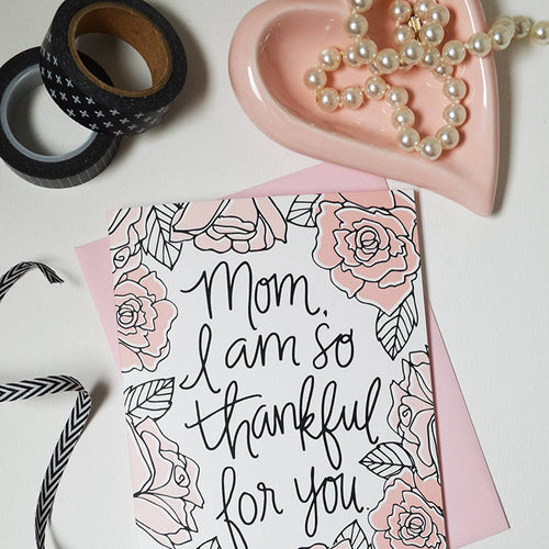 Mom I am so thankful for you, Mother's Day Card