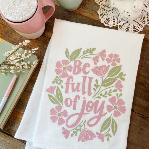 Be Full of Joy Spring Kitchen towel