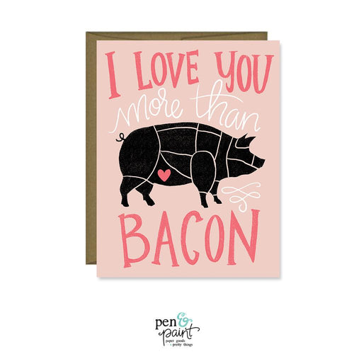 I love you more than Bacon Valentine's Day / Galentine's Day card
