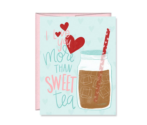 I love you more than Sweet Tea Valentine's Day / Galentine's Day card