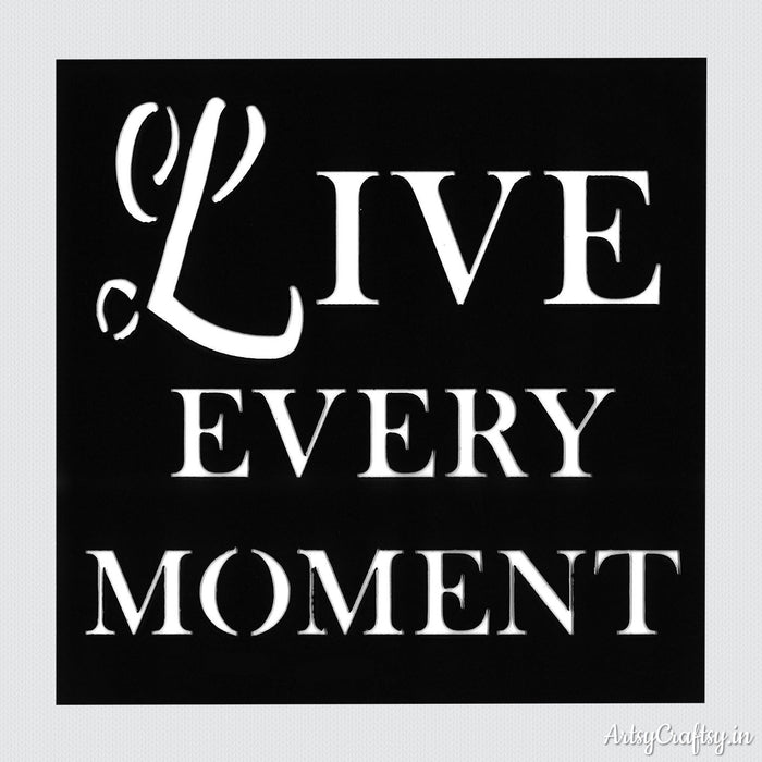 Live Every Moment Sentiments Stencil