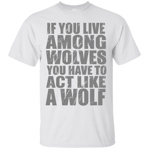 Act Like A Wolf T-Shirt