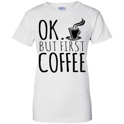 Image of Ok But Coffee Firtst Ladies' T-Shirt