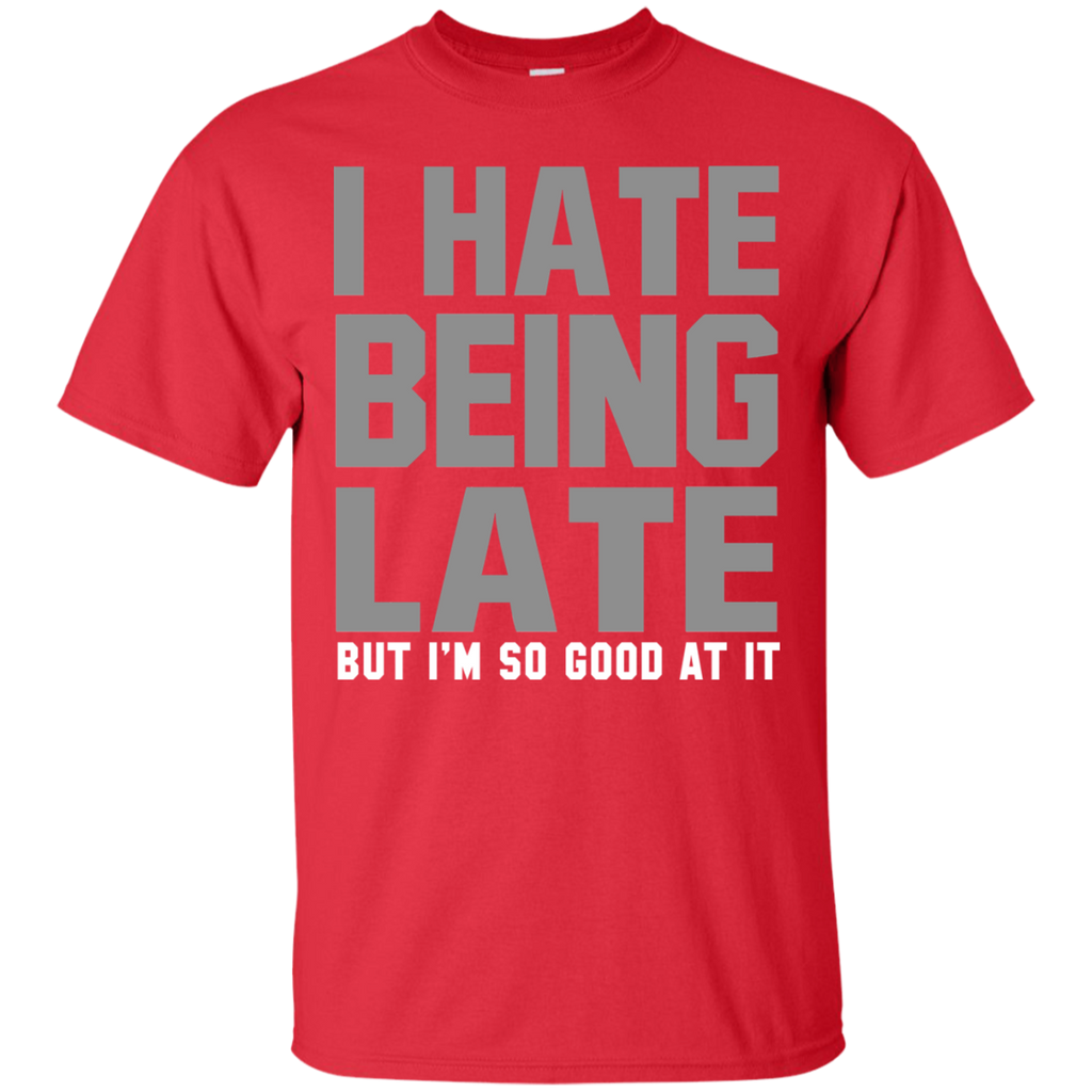 I Hate Being Late T-Shirt