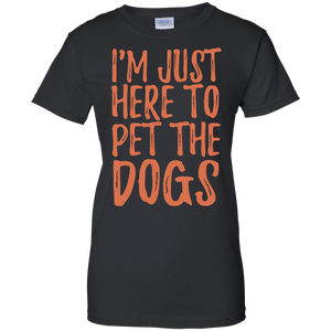 Just Here To Pet The Dogs T-Shirt