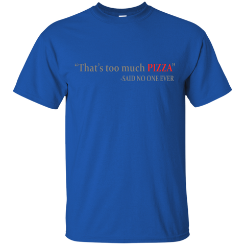 Image of Too Much Pizza T-Shirt