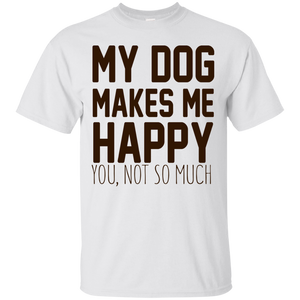 My Dog Makes Me Happy T-Shirt