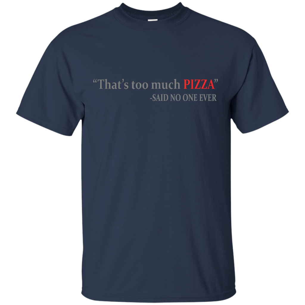 Too Much Pizza T-Shirt