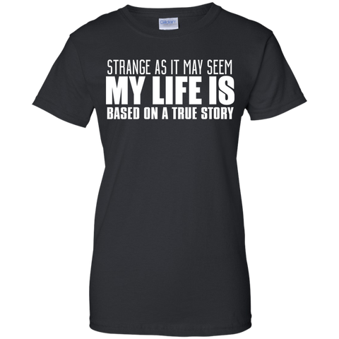 Image of My Life Is A True Story T-Shirt