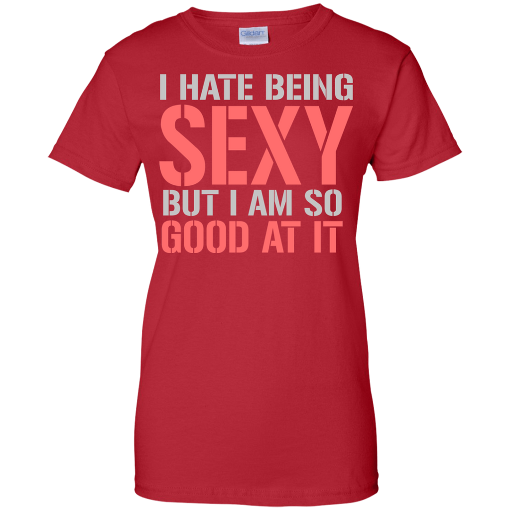 I Hate Being Sexy Ladies T-Shirt