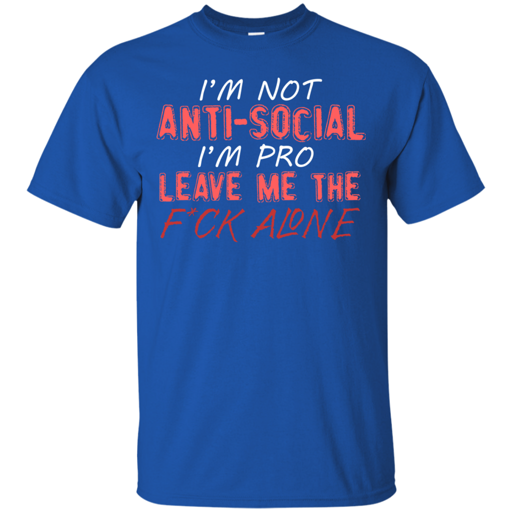 Im Not Anti-Social T-Shirt