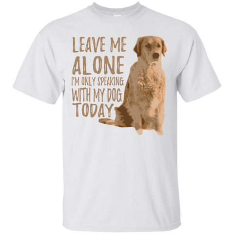 Only Speaking With My Dog Today T-Shirt