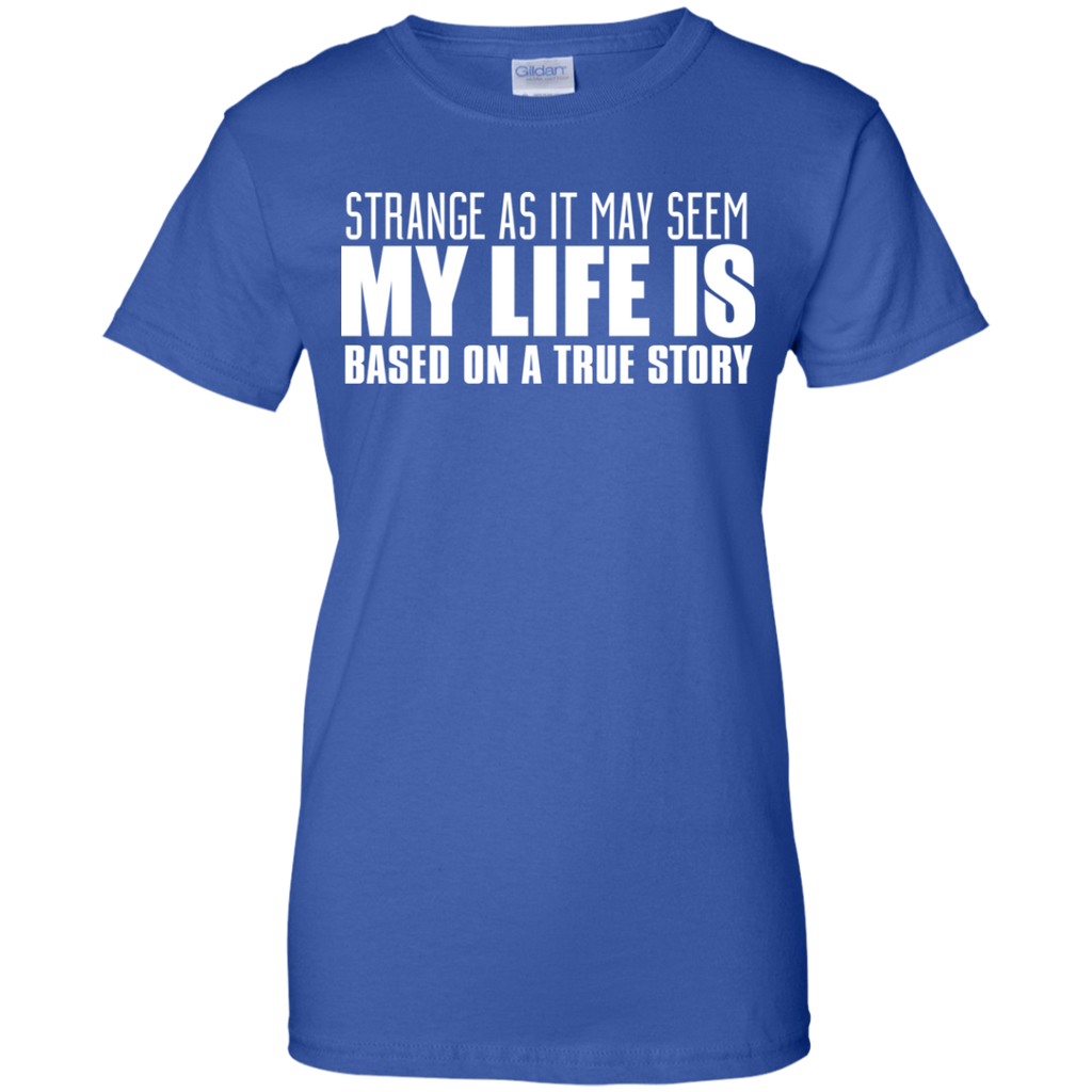 My Life Is A True Story T-Shirt