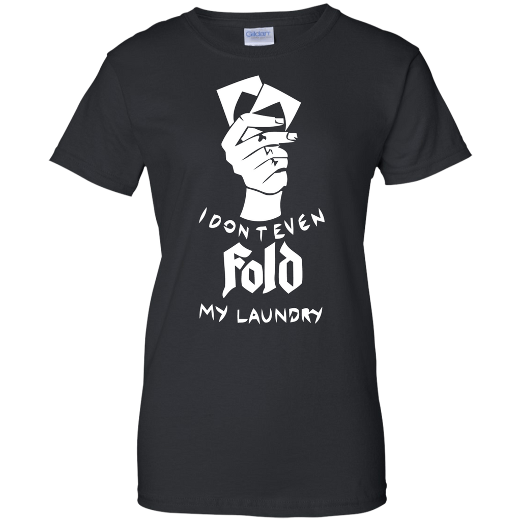 I Dont Even Fold My Laundry T-Shirt