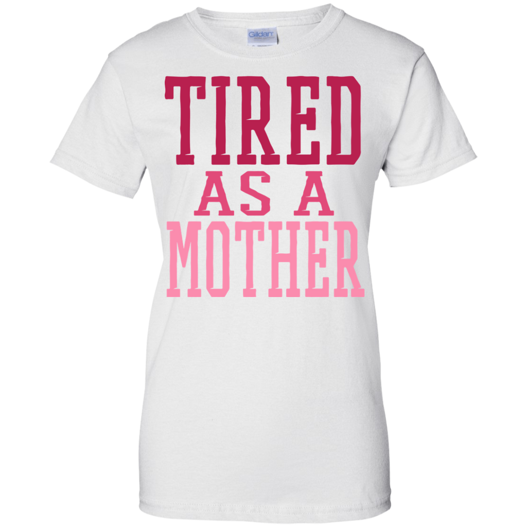 Tired As A Mother Ladies' T-Shirt
