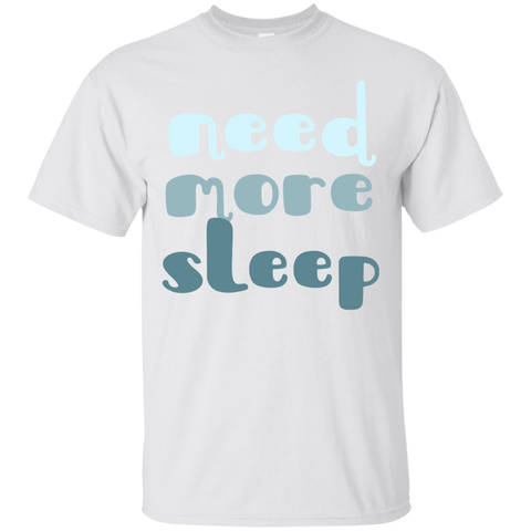 Need More Sleep T-Shirt
