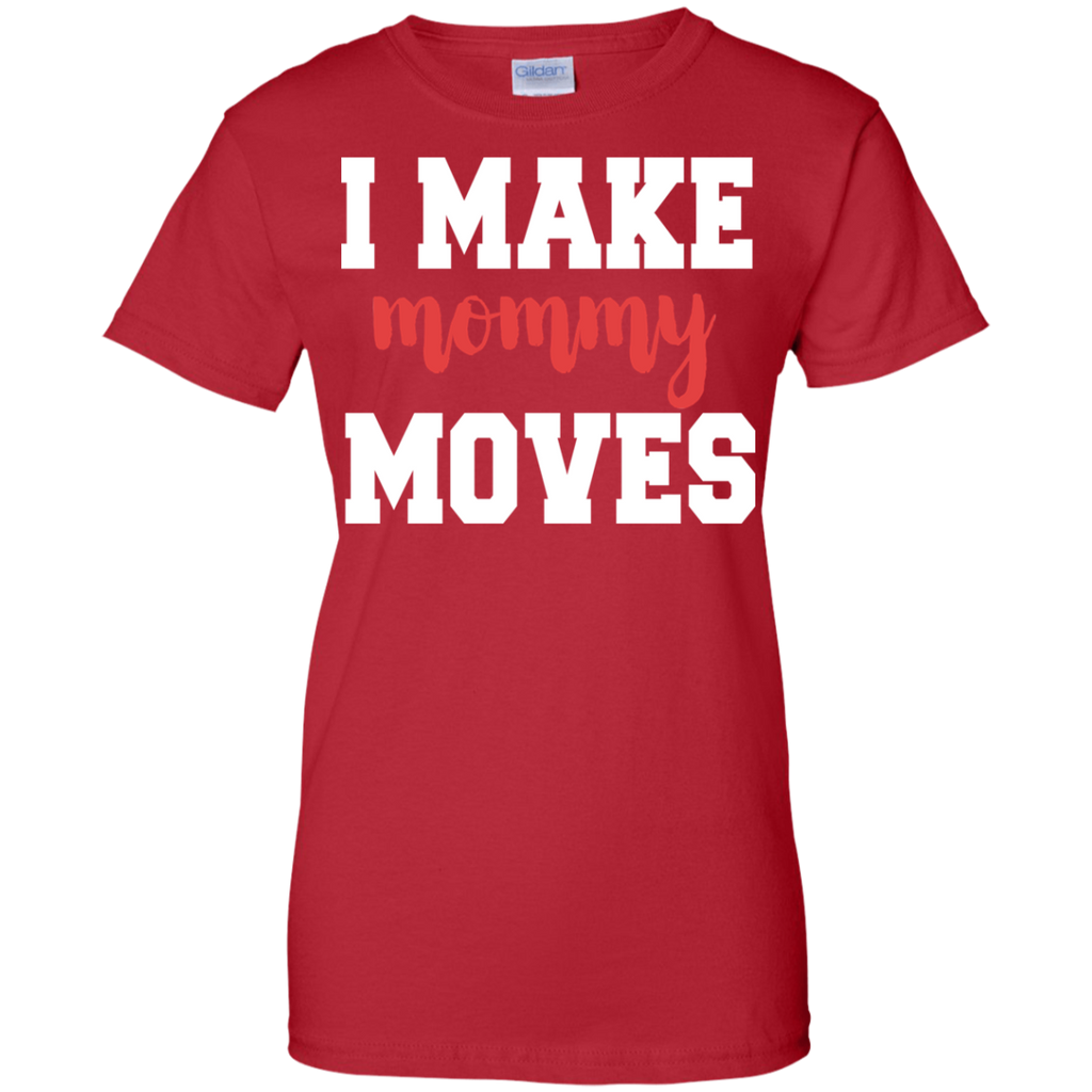 I Make Mommy Moves ladies  T-Shirt
