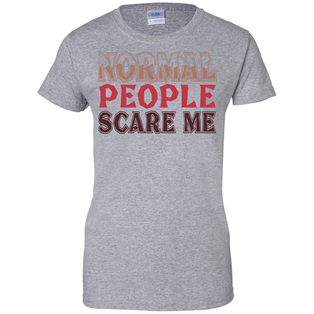 Normal People Scare Me Ladies' T-Shirt