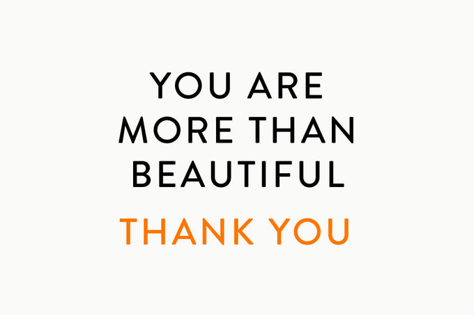 You are more than beautiful. Thank you!