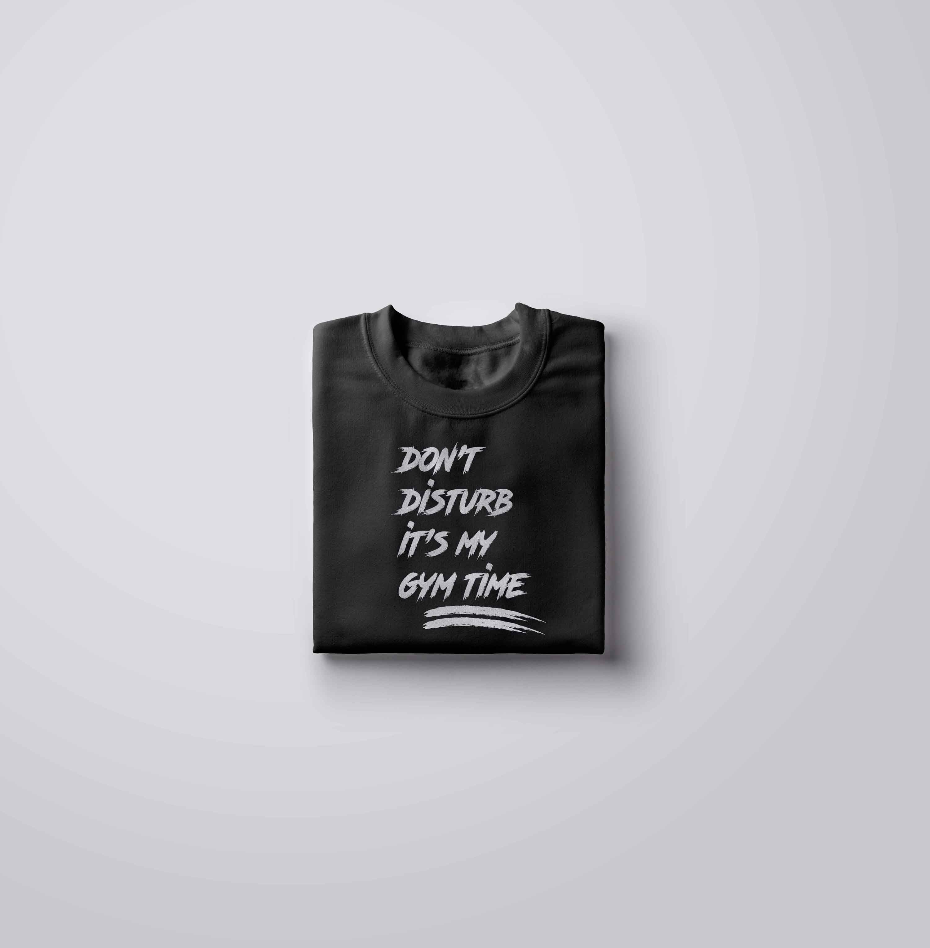 Don't Diturb its Gym Time T-Shirt - Passion Swap