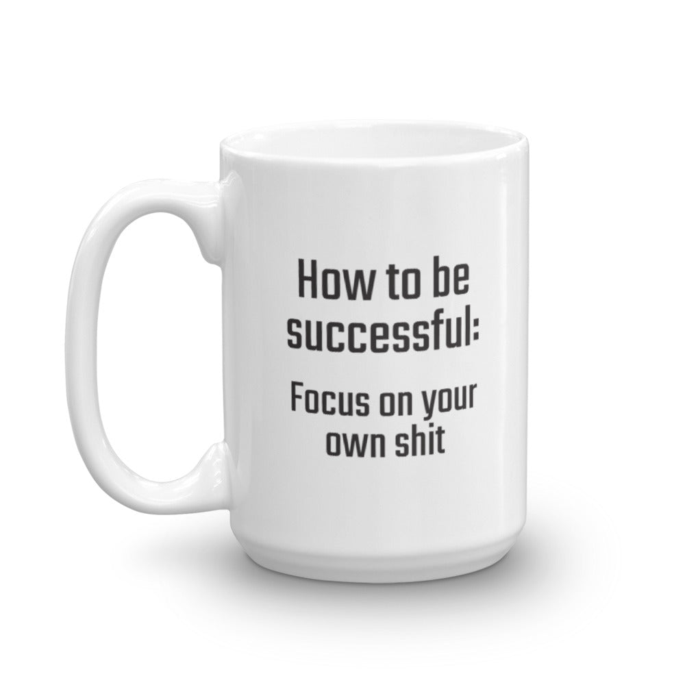 How to be successful...Focus on your own sh*t - PITS